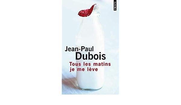 Tous Les Matins Je Me Leve Jean Paul Dubois 9782020237383