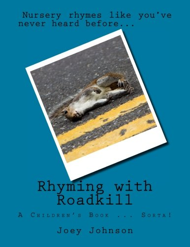 Rhyming with Roadkill: A Children's Book - If you want them to have nightmares and ask you questions that may be uncomfo