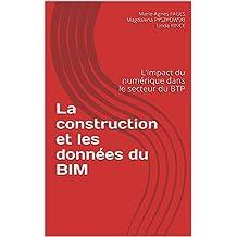 La construction et les données du BIM: L'impact du numérique dans le secteur du BTP (BIM et données t. 1) (French Edition)