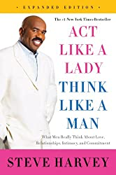 Act Like a Lady, Think Like a Man, Expanded Edition: What Men Really Think About Love, Relationships, Intimacy, and Commitment