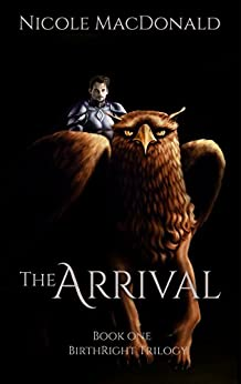 The Arrival: An Epic Fantasy Romance (BirthRight Trilogy Book 1) by [MacDonald, Nicole]