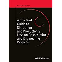 Practical Guide to Disruption and Productivity    Loss on Construction and Engineering Projects