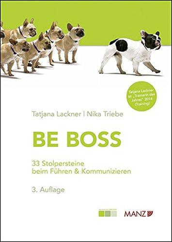 BE BOSS - 33 Stolpersteine beim Führen & Kommunizieren (Manz Sachbuch) Taschenbuch – 10. Februar 2015 Tatjana Lackner Nika Triebe MANZ Verlag Wien 3214008188