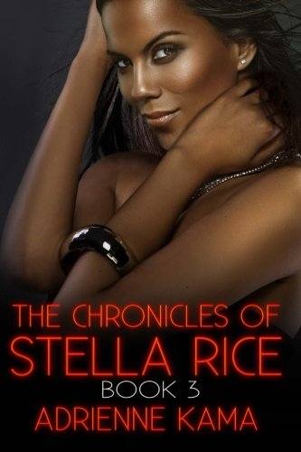 The Chronicles of Stella Rice: Book Three (Volume 3) by CreateSpace Independent Publishing Platform