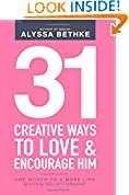 #8: 31 Creative Ways To Love & Encourage Him: One Month To a More Life Giving Relationship (31 Day Challenge) (Volume 2)