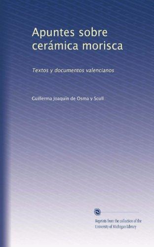 Apuntes sobre cerámica morisca: Textos y documentos valencianos (Volume 3) (Spanish Edition)
