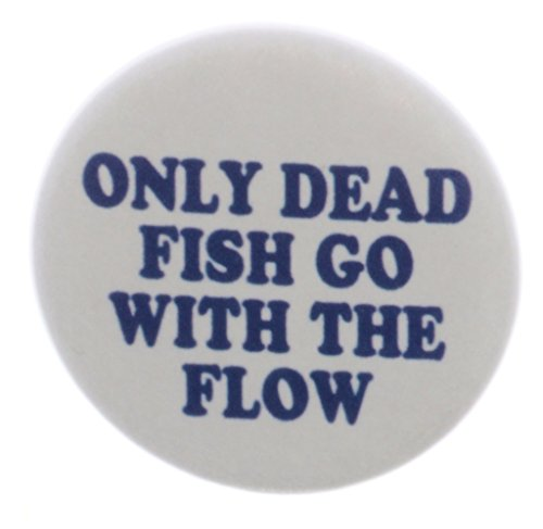 A&T Designs Only Dead Fish Go With the Flow 2.25″ Keychain Life Quote