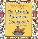 The Whole Chicken Cookbook, Jim Fobel, 0345365356