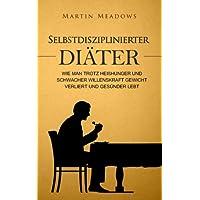 Selbstdisziplinierter Diäter: Wie man trotz Heißhunger und schwacher Willenskraft...