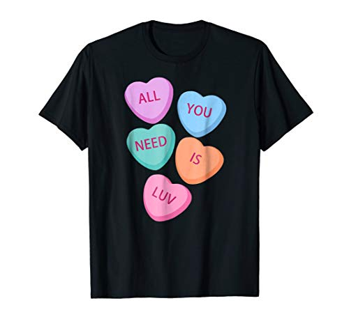 All You Need Is Luv Hearts Candy Love Valentine T-Shirt