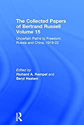 The Collected Papers of Bertrand Russell, Volume 15: Uncertain Paths to Freedom: Russia and China 1919-1922