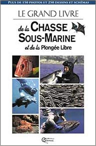 Le Grand Livre De La Chasse Sous Marine Et De La Plongee