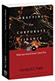 img - for Drafting for Corporate Finance: What Law School Doesn't Teach You (PLI's Corporate and Securities Law Library) by Carolyn E. C. Paris (2007-09-25) book / textbook / text book