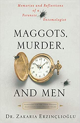 Maggots Murder And Men Memories And Reflections Of A Forensic Entomologist Zakaria Erzinclioglu 9780312311322 Amazon Com Books