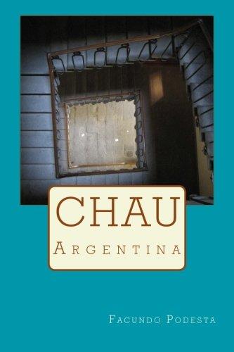 Chau Argentina (Spanish Edition) [Facundo Podesta] (Tapa Blanda)