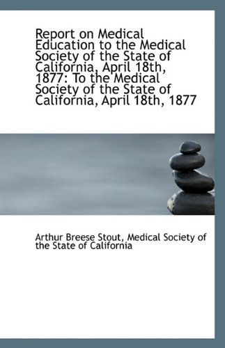 Download Report on Medical Education to the Medical Society of the State of California, April 18th, 1877 pdf epub
