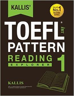 KALLIS' iBT TOEFL Pattern Reading 1: Explorer: Volume 1