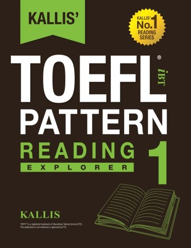 KALLIS' iBT TOEFL Pattern Reading 1: Explorer (Volume 1)