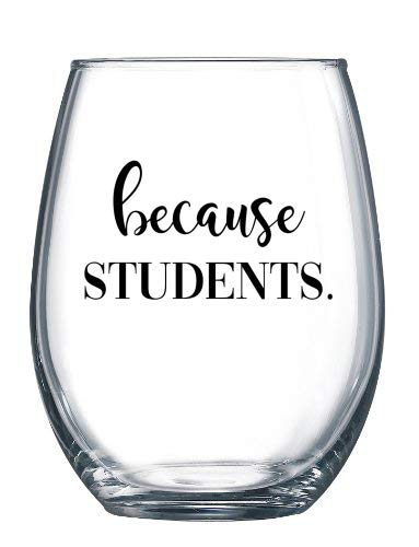 Appreciation Day Bouquet - Stemless Wine Glass Teacher Gift - Show Appreciation to Teachers' Aides, Principals or Administrators with Our Because Students Funny Wine Glass (15 oz Capacity)