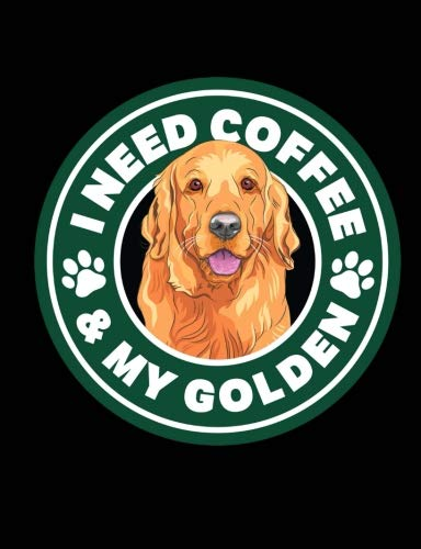 I Need Coffee & My Golden: A Composition Book For Golden Retriever Lovers