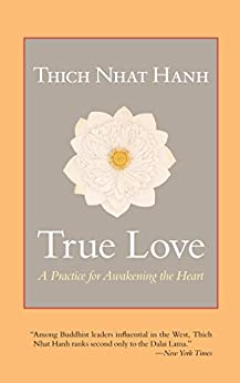 True Love: A Practice for Awakening the Heart by [Hanh, Thich Nhat]