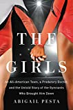 Image of The Girls: An All-American Town, a Predatory Doctor, and the Untold Story of the Gymnasts Who Brought Him Down
