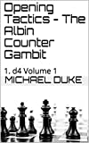 Opening Tactics - The Albin Counter Gambit: 1. D4 Volume 1 (1. D4 Opening Tactics)-Michael Duke