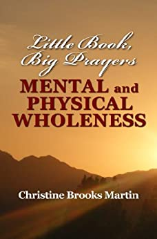 Little Book, Big Prayers: Mental and Physical Wholeness by [Brooks Martin, Christine]