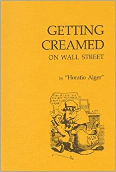 Book Getting Creamed on Wall Street (Fraser Contrary Opinion Library Book) by Horatio Alger (1985-06-03)