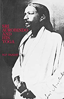 Sri Aurobindo and His Yoga by [Pandit, M.P.]