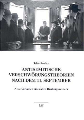 Antisemitische Verschwörungstheorien nach dem 11. September. Neue Varianten eines alten Deutungsmusters Taschenbuch – August 2004 Tobias Jaecker LIT 3825879178 Politik (ab 1949)
