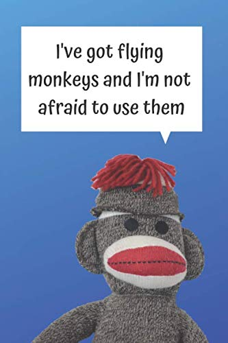 I'VE GOT FLYING MONKEYS BLANK LINED NOTEBOOK JOURNAL: A daily diary, composition or log book, gift idea for people who love sock monkeys!! ()