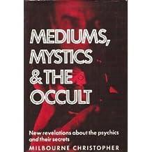 Mediums, Mystics and the Occult