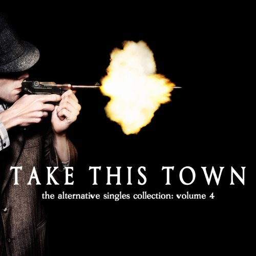 Take This Town: The Alternative Singles Collection Vol. 4 [Explicit]