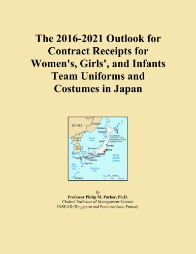 The 2016-2021 Outlook for Contract Receipts for Women's, Girls', and Infants Team Uniforms and Costumes in (Girl Group Costumes 2016)