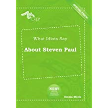 What Idiots Say About Steven Paul