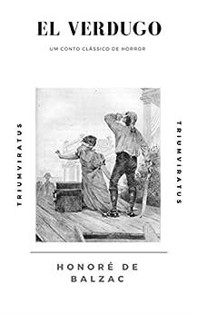 El Verdugo (Mestres da Literatura de Terror, Horror e Fantasia Livro 3) por [de Balzac, Honoré]