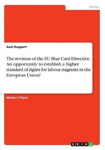 The Revision of the Eu Blue Card Directive. an Opportunity to Establish a Higher Standard of Rights for Labour Migrants in the European Union? pdf epub