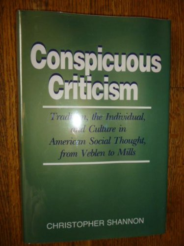 Conspicuous Criticism: Tradition, the Individual, and Culture in American Social Thought, from Veblen to Mills (New Studies in American Intellectual and Cultural History)