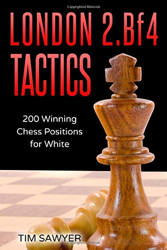 London 2.Bf4 Tactics: 200 Winning Chess Positions for White (Chess Tactics for White)