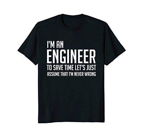 Im An Engineer Shirt - Im Never Wrong Shirt, Funny Engineer (Civil Engineering Gifts)