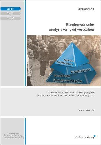 Kundenwünsche analysieren und verstehen. Theorien, Methoden und Anwendungsbeispiele für Wissenschaft, Marktforschungs- und Managementpraxis. (3 Bände)