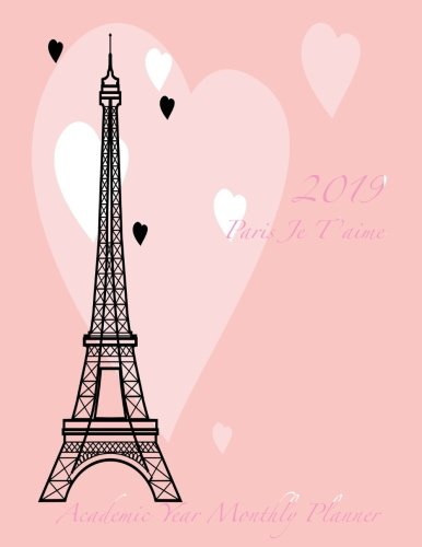 2019 Paris Je T'aime Academic Year Monthly Planner: July 2018 To December 2019 Weekly and Monthly Large 8.5x11 Organizer with Motivational Quotes (2019 Motivational Quotes Calendars) (Volume 22)