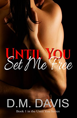 Until You Set Me Free: Book 1 in the Until You Series by [Davis, D.M.]