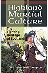 Highland Martial Culture: The Fighting Heritage of Scotland Paperback