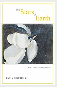 The Stars of Earth: New and Selected Poems (English Edition) por [Grosholz, Emily]
