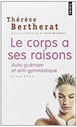 LE CORPS A SES RAISONS. Auto-guérison et anti-gymnastique