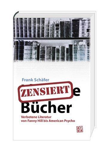 Zensierte Bücher: Verbotene Literatur von Fanny Hill bis American Psycho