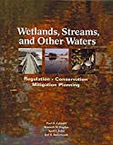 Wetlands, Streams And Other Waters: Regulation, Conservation, & Mitigation Planning