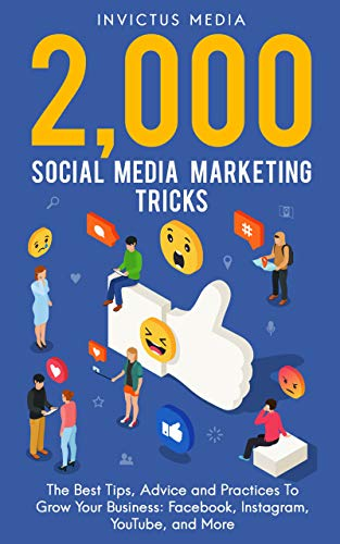 2000 Social Media Marketing Tricks: The Best Tips, Advice and Practices To Grow Your Business: Facebook, Instagram, YouTube, and More (Best Way To Promote Business On Facebook)